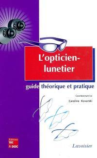 L'opticien-lunetier : guide théorique et pratique