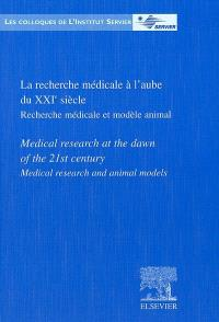 La recherche médicale à l'aube du XXIe siècle : recherche médicale et modèle animal = Medical research at the dawn of the 21st century : medical research and animal models
