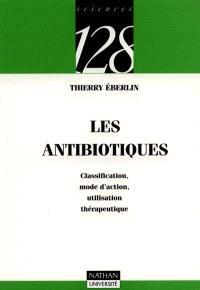 Les Antibiotiques : classification, mode d'action, utilisation thérapeutique