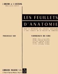 Les Feuillets d'anatomie : pour la préparation des concours hospitaliers et des examens de la Faculté de médecine. Volume 13, Vaisseaux du cou