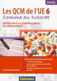 Les QCM de l'UE6 : comme au tutorat : initiation à la connaissance du médicament