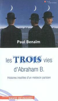 Les trois vies d'Abraham B. : histoires insolites d'un médecin parisien