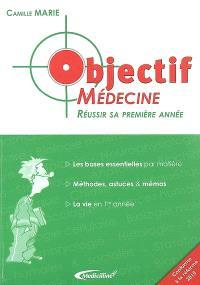 Objectif médecine : réussir sa première année : les bases essentielles par matière, méthodes, astuces & mémos, la vie en 1re année