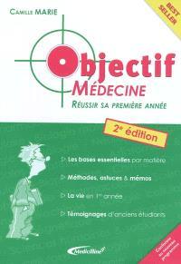 Objectif médecine : réussir sa première année : les bases essentielles par matière, méthodes, astuces & mémos, la vie en 1re année, témoignages d'anciens étudiants