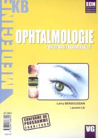 Ophtalmologie : + questions transversales