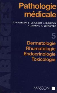 Pathologie médicale. Volume 5, Dermatologie, rhumatologie, endoctrinologie, toxicologie