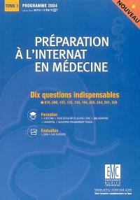 Préparation à l'internat en médecine : programme 2004. Volume 1, Dix questions indispensables : 078, 096, 122, 125, 133, 194, 235, 244, 261, 326