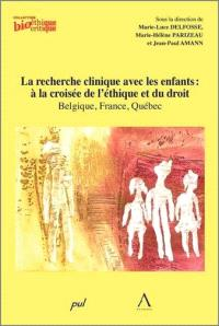 Recherche clinique avec les enfants : à la croisée de l'éthique et du droit : Belgique, France, Québec