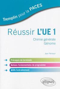 Réussir l'UE1 : chimie générale, génome : prérequis de terminale, notions fondamentales du programme, QCM d'entraînement