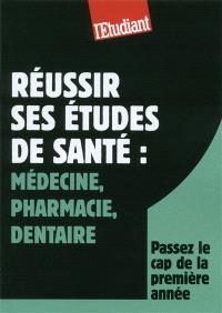 Réussir ses études de santé : médecine, pharmacie, dentaire : passez le cap de la première année