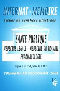 Santé publique : médecine légale, médecine du travail, pharmacologie : internat-mémoire, fiches de synthèse illustrées, conforme au programme 2004