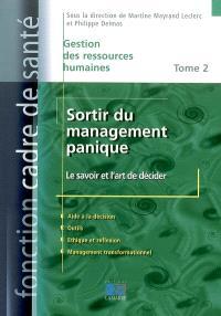 Sortir du management panique. Volume 2, Le savoir et l'art de décider : aide à la décision, outils, éthique et réflexion, management transformationnel