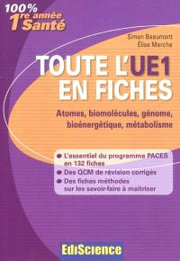 Toute l'UE1 en fiches : atomes, biomolécules, génome, bioénergétique, métabolisme : 1re année santé