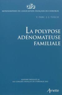 La polypose adénomateuse familiale : rapport présenté au 114e Congrès français de chirurgie, Paris, 3-5 octobre 2012