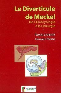 Le diverticule de Meckel : de l'embryologie à la chirurgie : a propos d'une série personnelle de 217 cas pédiatriques et d'une méta-analyse de 8.389 cas