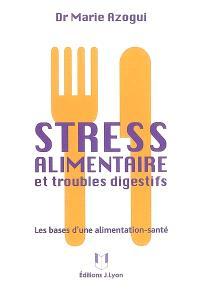 Stress alimentaire et troubles digestifs : les bases d'une alimentation-santé