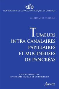 Tumeurs intracanalaires papillaires et mucineuses de pancréas : rapport présenté au 117e Congrès français de chirurgie, Paris, 30 septembre-2 octobre 2015