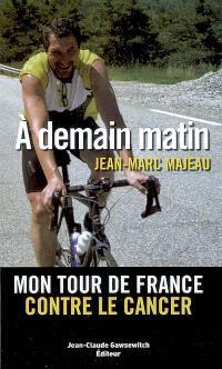 A demain matin : mon tour de France contre le cancer