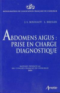 Abdomens aigus : prise en charge diagnostique : rapport présenté au 106e Congrès français de chirurgie, Paris, 7-9 octobre 2004