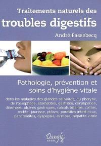 Traitements naturels des troubles digestifs : pathologie, prévention et soins d'hygiène vitale dans les maladies des glandes salivaires, du pharynx, de l'oesophage, stomatites, gastrites, constipation, diarrhées, ulcère gastrique...