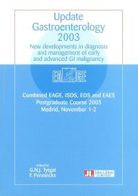 Update gastroenterology 2003 : new developments in diagnosis and management of early and advanced GI malignancy