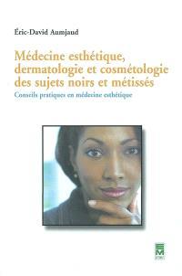 Médecine esthétique, dermatologie et cosmétologie des sujets noirs et métissés : conseils pratiques en médecine esthétique