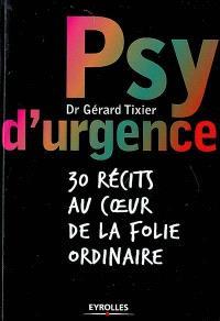 Psy d'urgence : 30 récits au coeur de la folie ordinaire