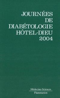 Journées annuelles de diabétologie de l'Hôtel-Dieu : 13, 14 et 15 mai 2004