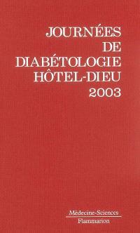 Journées annuelles de diabétologie de l'Hôtel-Dieu : 15, 16 et 17 mai 2003