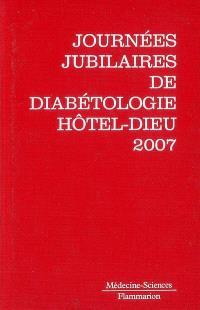 Journées jubilaires de diabétologie de l'Hôtel-Dieu, 10 et 11 mai 2007