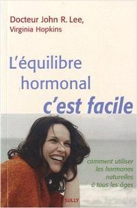 L'équilibre hormonal, c'est facile : comment utiliser les hormones naturelles à tous les âges