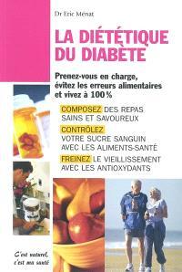 La diététique du diabète : prenez-vous en charge, evitez les erreurs alimentaires et vivez à 100 %