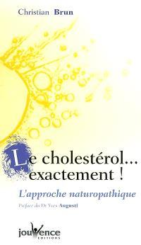 Le cholestérol exactement ! : l'approche naturopathique