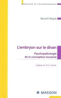 L'embryon sur le divan : psychopathologie de la conception humaine