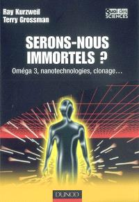 Serons-nous immortels ? : Oméga-3, nanotechnologies, clonage...