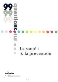 La santé. Volume 3, La prévention