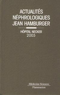 Actualités néphrologiques Jean Hamburger : Hôpital Necker 2005