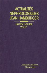 Actualités néphrologiques Jean Hamburger : Hôpital Necker 2007