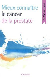 Mieux connaître le cancer de la prostate