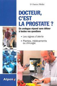 Docteur, c'est la prostate ? : tout sur la prostate, ses troubles, ses traitements