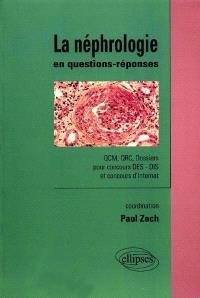 La néphrologie en questions-réponses : QCM, QRC, dossiers pour concours DES-DIS et concours d'internat