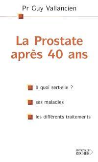 La prostate après 40 ans : où est-elle ? à quoi sert-elle ? ses maladies, les différents traitements