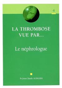 La thrombose vue par le néphrologue