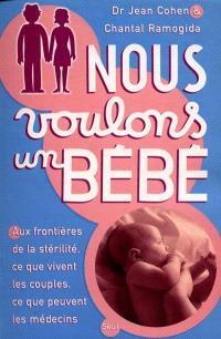 Nous voulons un bébé : aux frontières de la stérilité, ce que vivent les couples, ce que peuvent les médecins