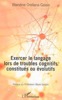 Exercer le langage lors de troubles cognitifs constitués ou évolutifs