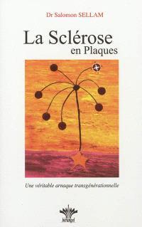 Lorsque l'esprit influence le corps, Volume 4, Psychosomatique clinique du système nerveux. Volume 1, La sclérose en plaques (SEP) : une véritable arnaque transgénérationnelle
