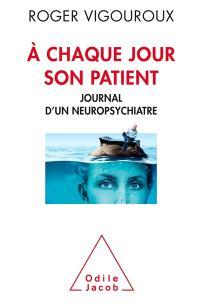 A chaque jour son patient : journal d'un neuropsychiatre