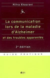 La communication lors de la maladie d'Alzheimer et des troubles apparentés : parler, comprendre, stimuler, distraire