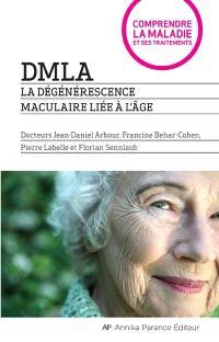 DMLA  : la dégénérescence maculaire liée à l'âge : comprendre la maladie et ses traitements