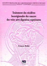 Traitement des récidives locorégionales des cancers des voies aéro-digestives supérieures